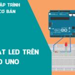 Arduino cơ bản 01 - Phần 2: Chớp tắt LED trên Arduino Uno