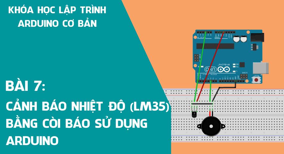 Arduino cơ bản 07: Cảnh báo nhiệt độ (LM35) bằng còi báo sử dụng Arduino Uno