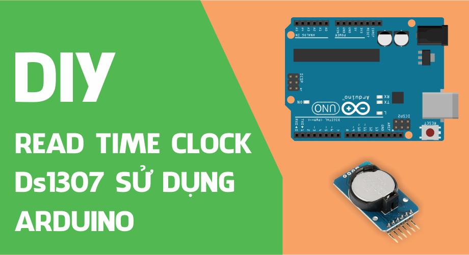 Đồng hồ thời gian thực (Read Time Clock - DS1307) sử dụng Arduino