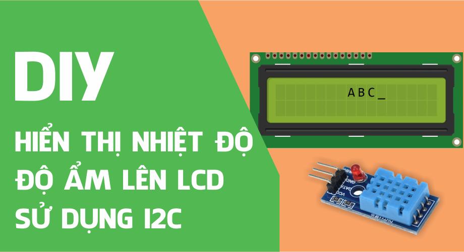 Hiển thị nhiệt độ, độ ẩm lên LCD 16x2 giao tiếp bằng I2C sử dụng Arduino