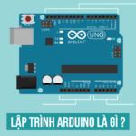 Lập trình Arduino là gì? Nền tảng lập trình đơn giản nhất hiện nay